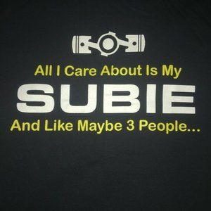 ALL I CARE ABOUT IS MY SUBIE AND LIKE 3 PEOPLE Tee